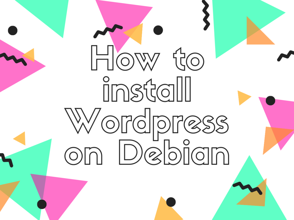 How To Install Wordpress On Debian