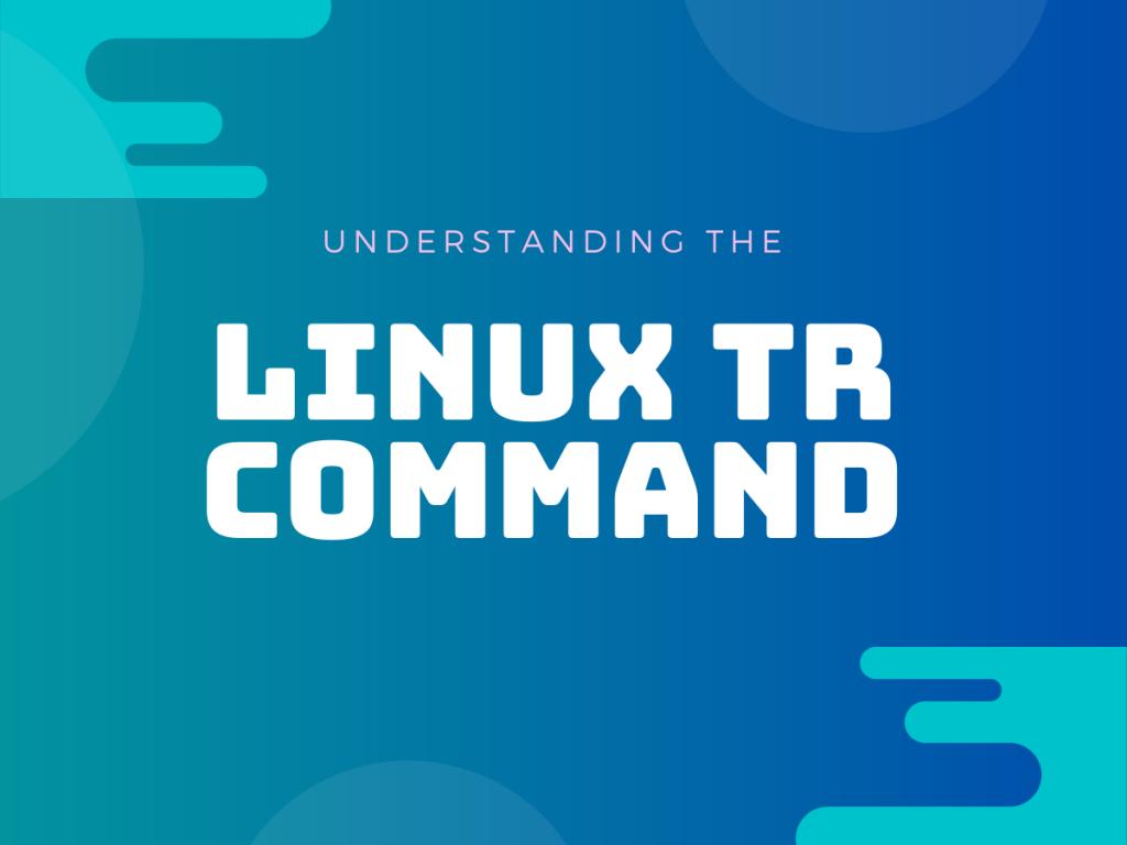 Understanding Linux Tr Command