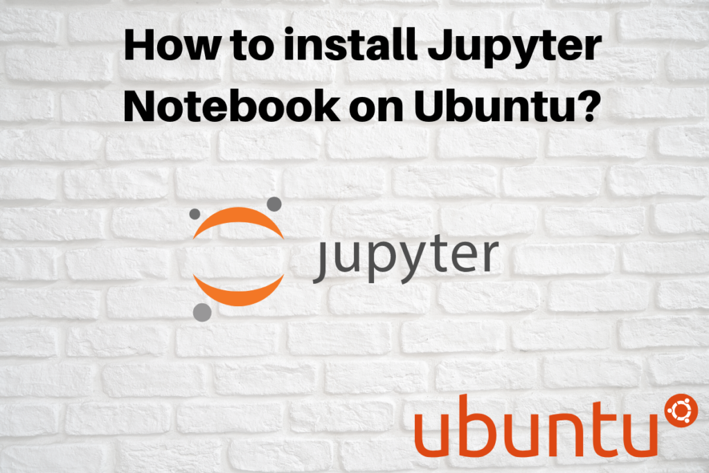 How To Install Jupyter Notebook On Ubuntu