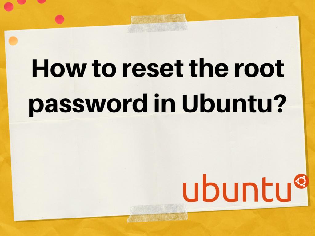 How To Reset The Root Password In Ubuntu
