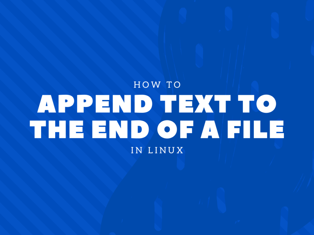 HOW TO append text to the end of a file in Linux