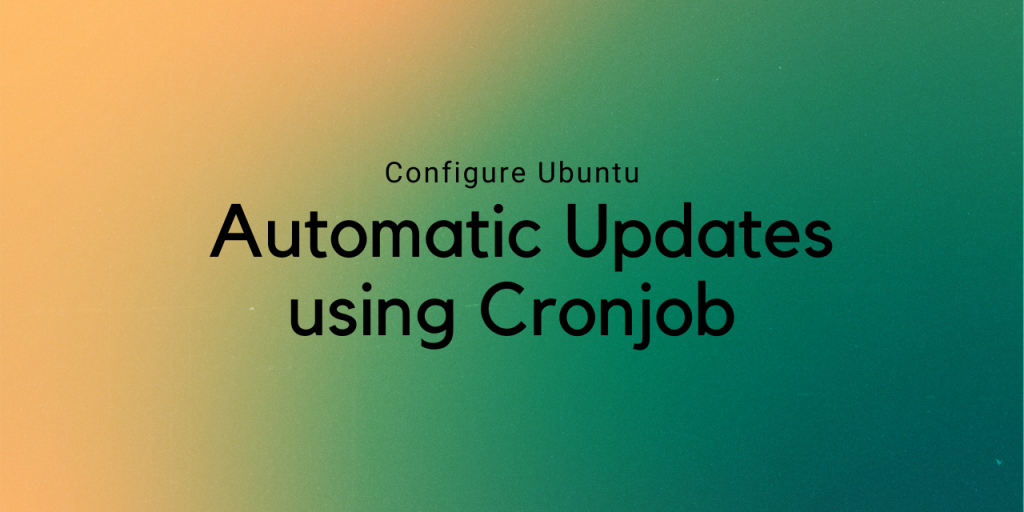Configure Ubuntu Automatic Updates Using Cronjob
