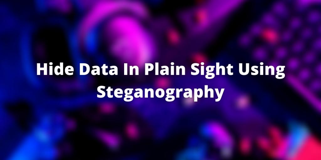 Hide Data In Plain Sight Using Steganography