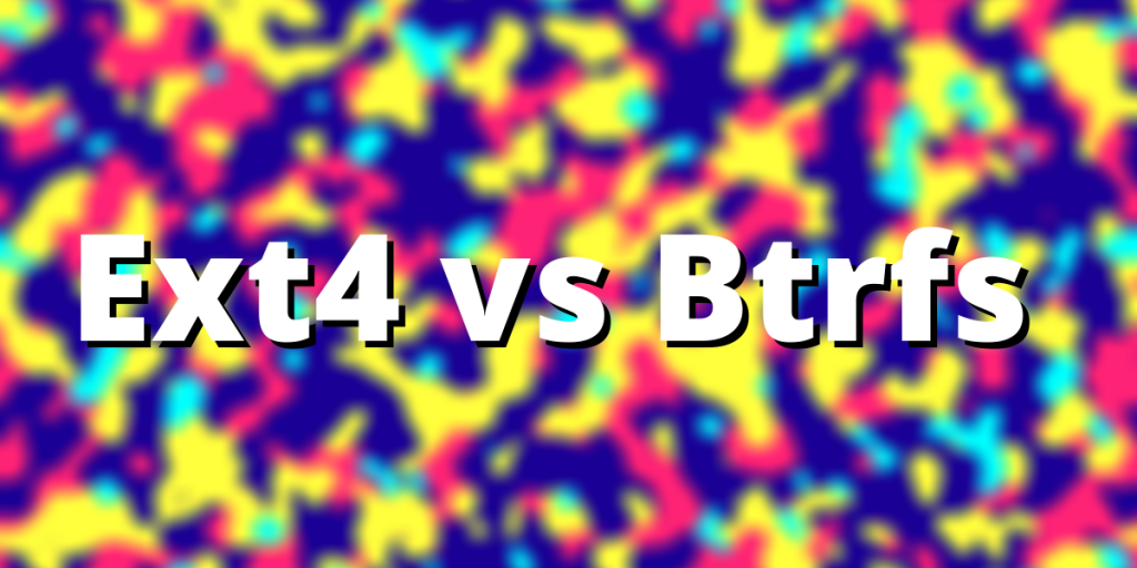 Ext4 Vs Btrfs