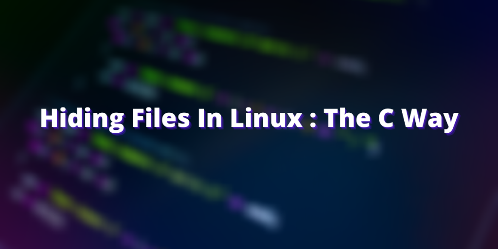 Hiding Files In Linux The C Way