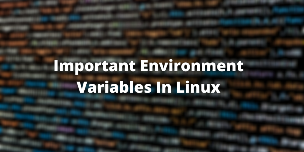 Important Environment Variables In Linux