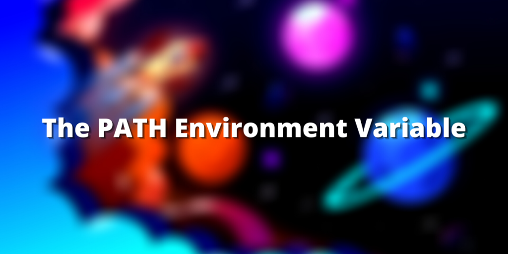 The PATH Environment Variable