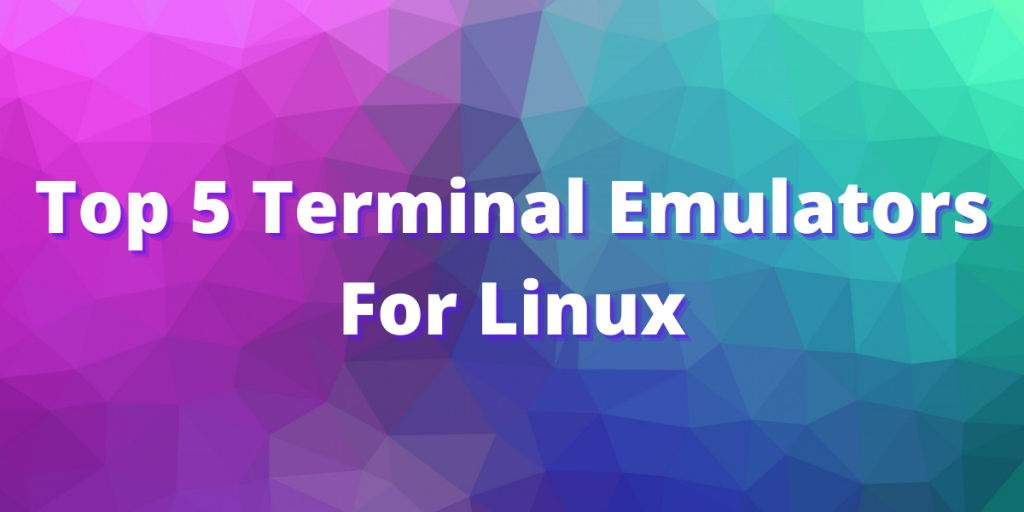 Top 5 Terminal Emulators For Linux