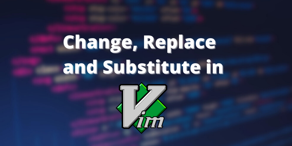 Change, Replace, Substitute In
