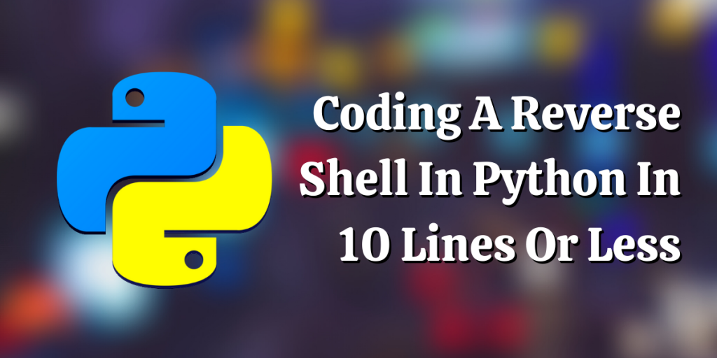 Coding A Reverse Shell In Python In 10 Lines Or Less