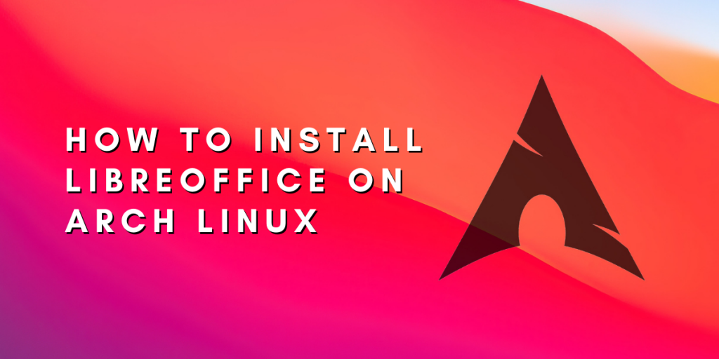 How To Install LibreOffice On Arch Linux