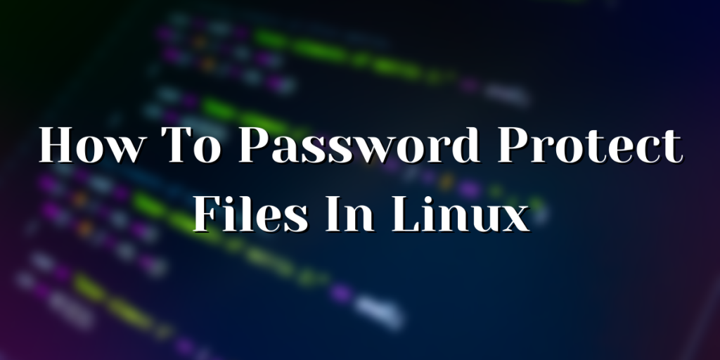 How To Password Protect Files In Linux