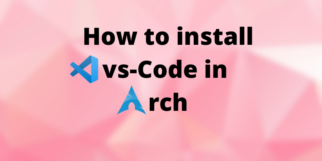 How To Install Vs Code In Arch