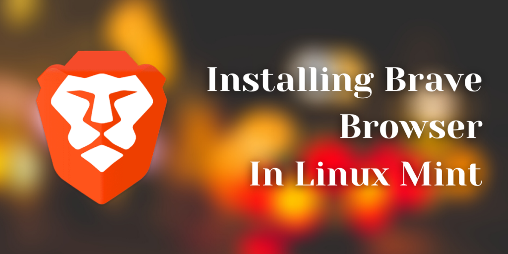 Installing Brave Browser In Linux Mint