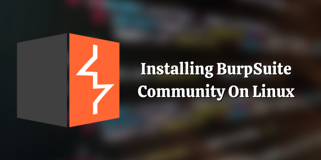 Installing BurpSuite Community On Linux
