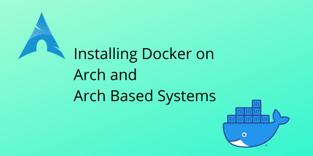 Installing Docker On Arch And Arch Based Systems