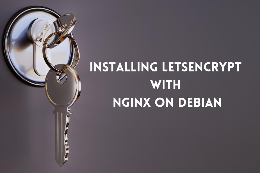 Installing LetsEncrypt With Nginx On Debian