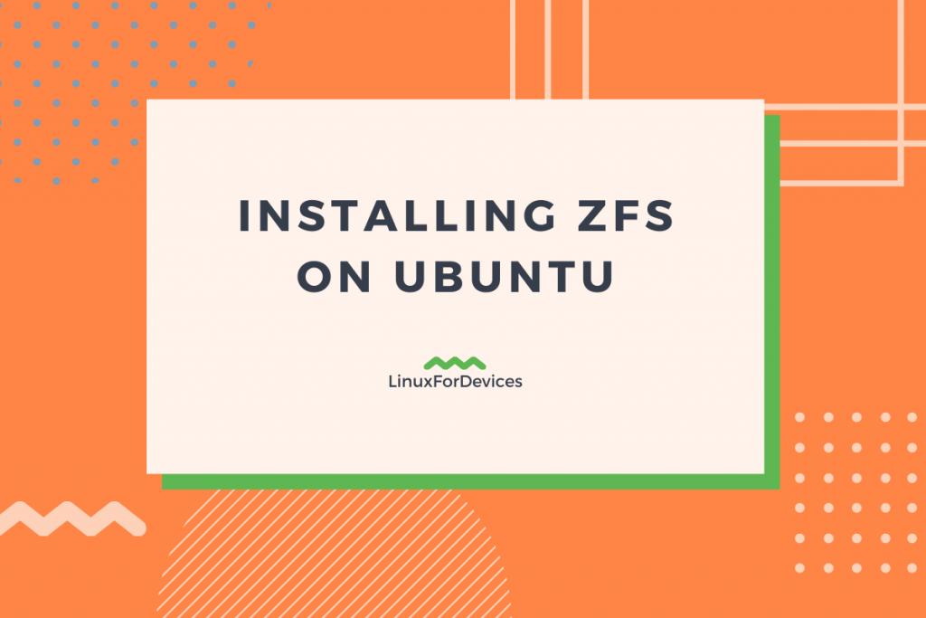Installing ZFS On Ubuntu