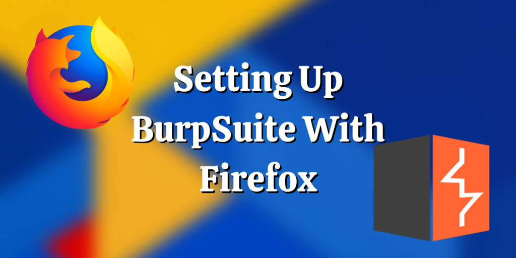 Setting Up BurpSuite With Firefox