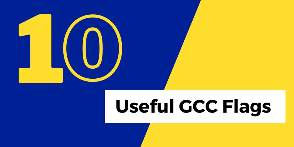 10 Useful GCC Flags