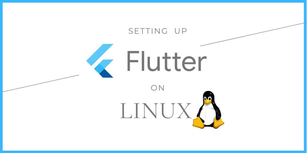 Setting Up Flutter On Linux