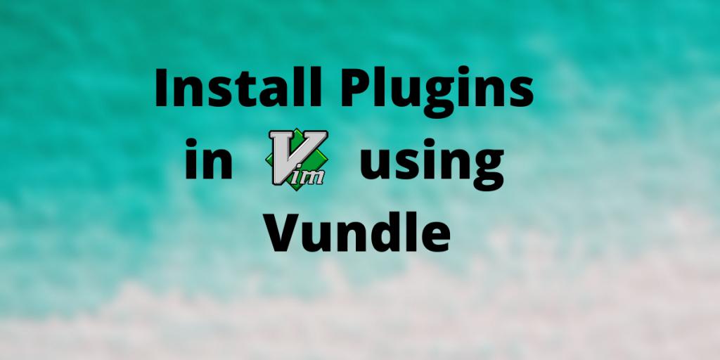 Install Plugins In Vim Using Vundle