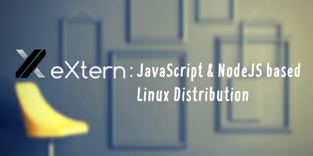 Extern Os JavaScript And NodeJS Based Linux Distribution