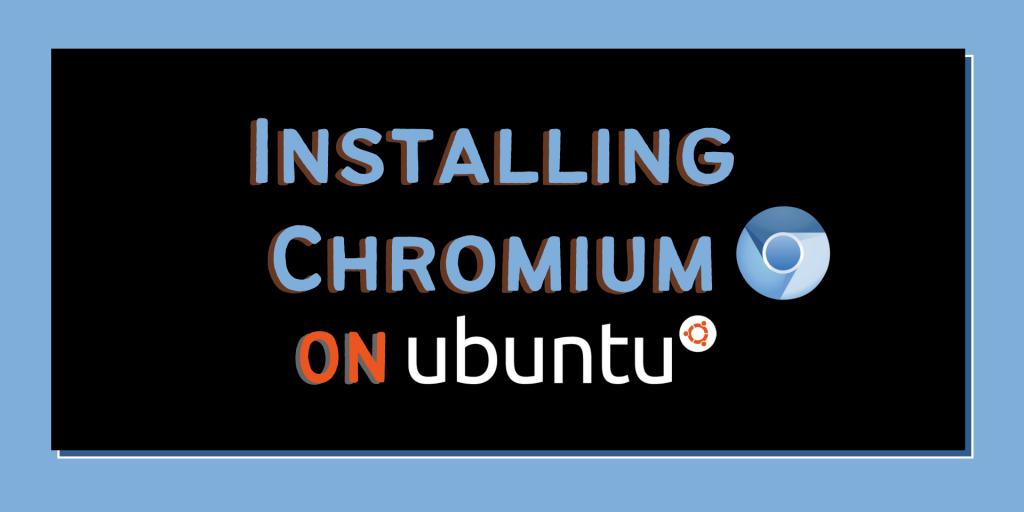 Install Chromium On Ubuntu